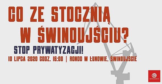 Stop prywatyzacji! Co ze stocznią w Świnoujściu? Dzisiaj protest stoczniowców!